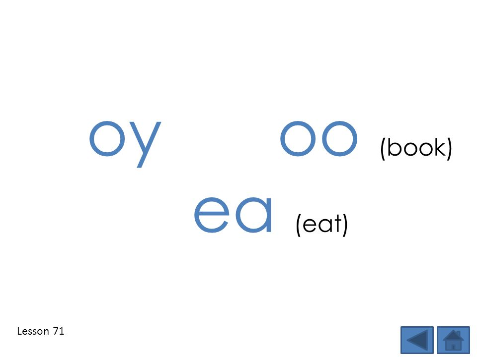 oy oo (book) ea (eat) Lesson 71 Step 1: