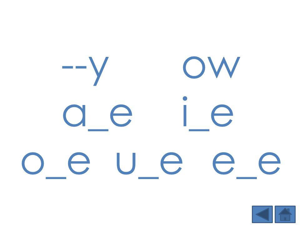 --y ow a_e i_e o_e u_e e_e Step 1: