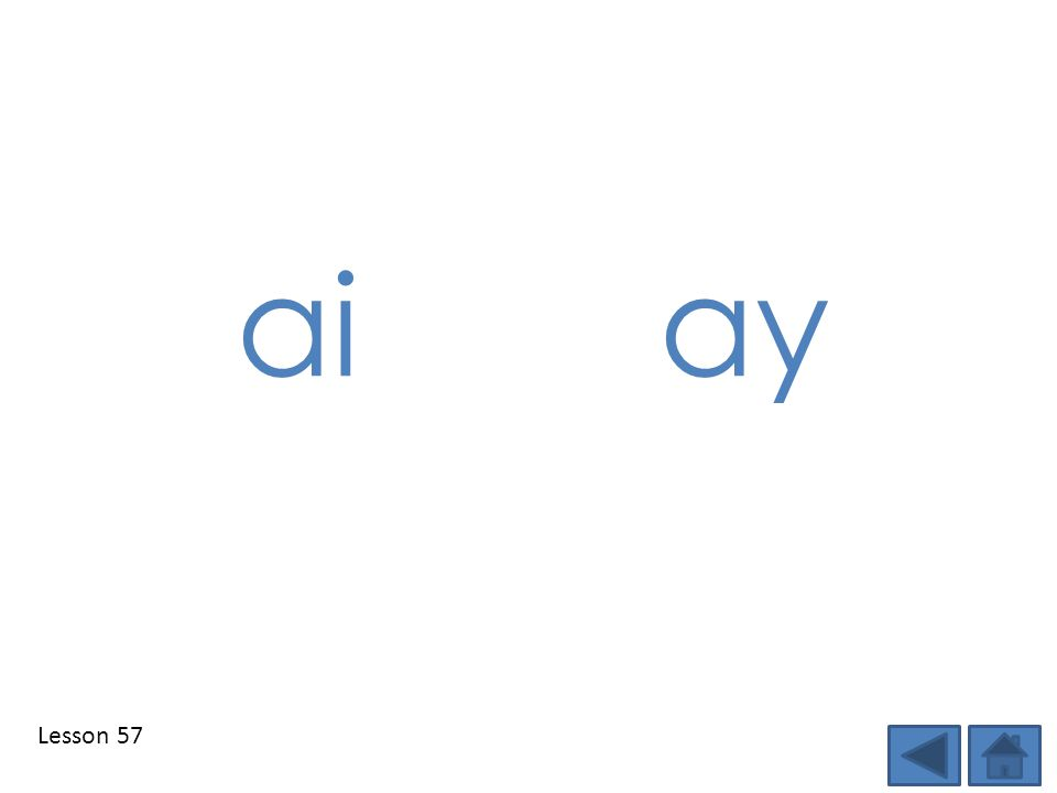ai ay Step 1: Show students the DSD targeted phonics element(s) of the day and tell students the sound.