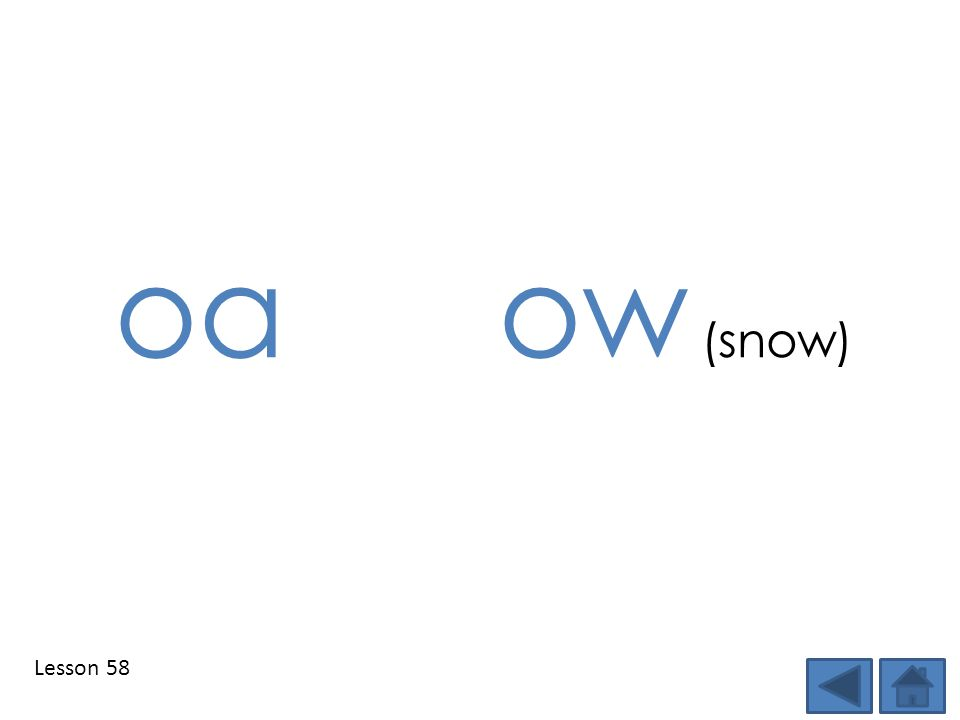 oa ow (snow) Lesson 58 Step 1: