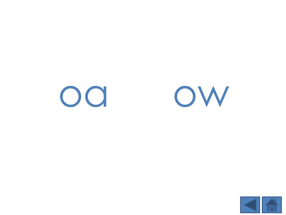 oa ow Step 1: Show students the DSD targeted phonics element(s) of the day and tell students the sound.