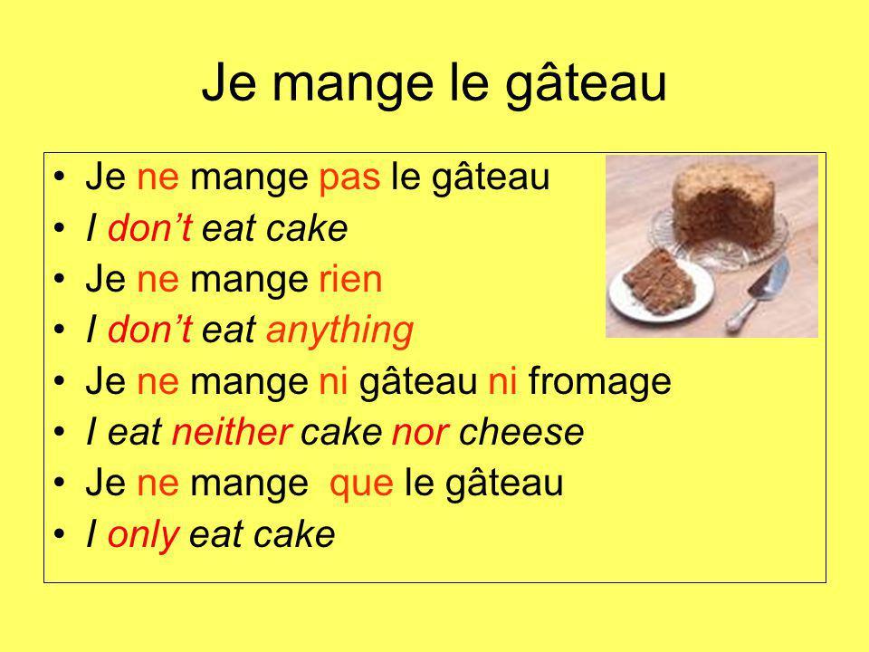 Je mange le gâteau Je ne mange pas le gâteau I don't eat cake