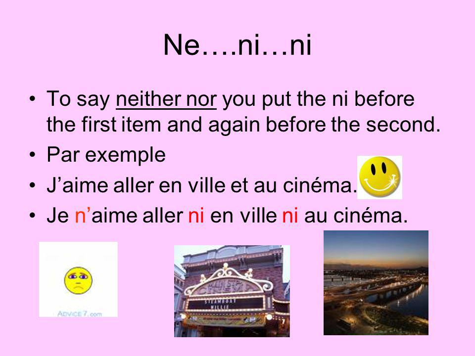 Ne….ni…ni To say neither nor you put the ni before the first item and again before the second. Par exemple.