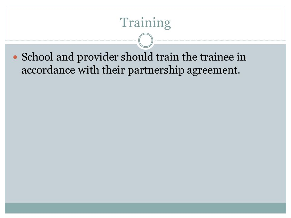 Training School and provider should train the trainee in accordance with their partnership agreement.