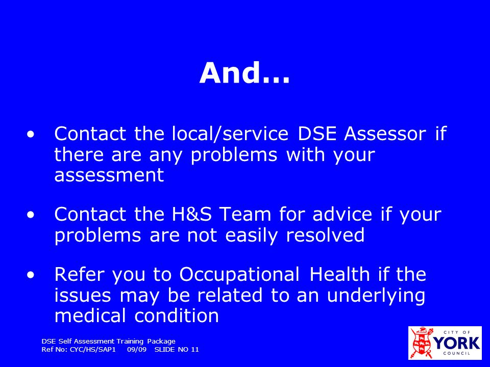 And… Contact the local/service DSE Assessor if there are any problems with your assessment.