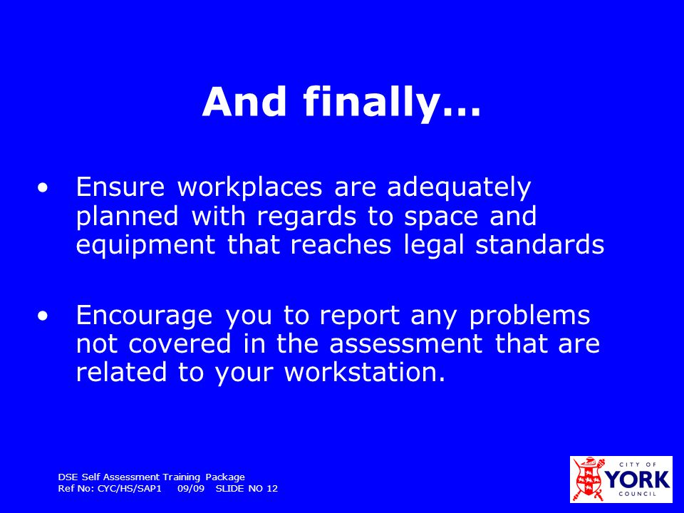 And finally… Ensure workplaces are adequately planned with regards to space and equipment that reaches legal standards.