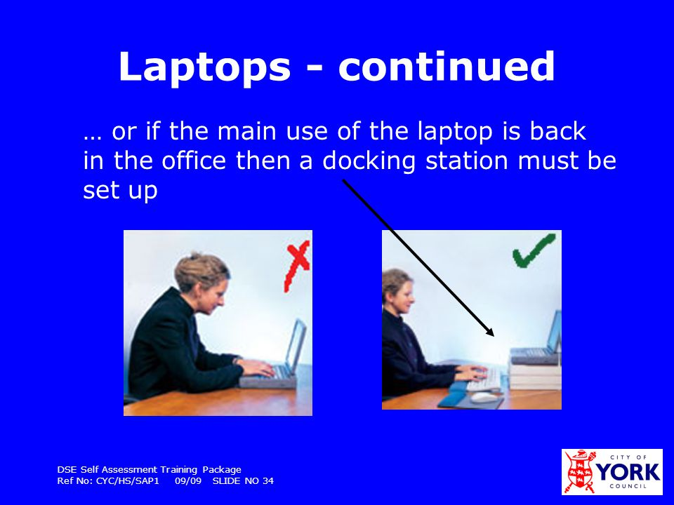 Laptops - continued … or if the main use of the laptop is back in the office then a docking station must be set up.