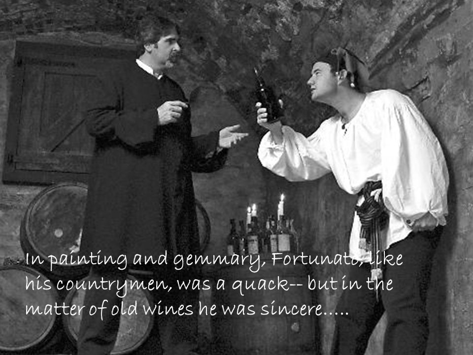 In painting and gemmary, Fortunato, like his countrymen, was a quack-- but in the matter of old wines he was sincere…..