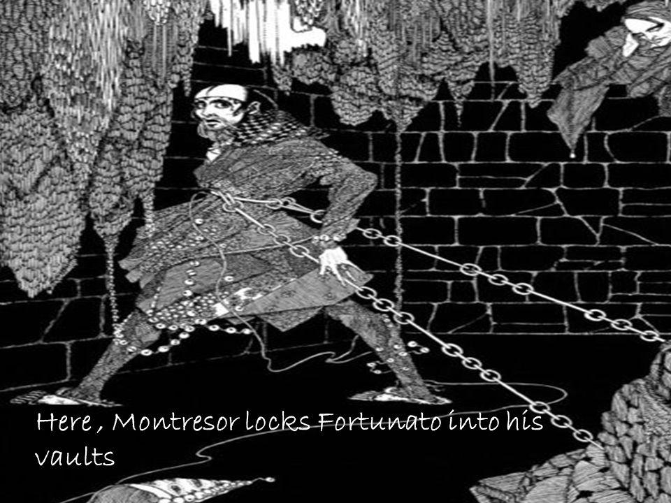 Here , Montresor locks Fortunato into his vaults