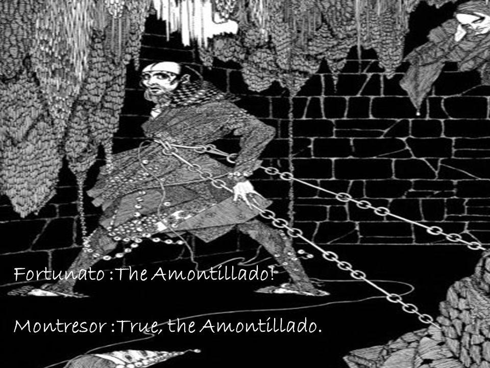 Fortunato :The Amontillado!