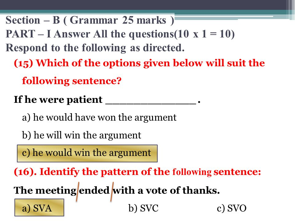 Section – B ( Grammar 25 marks ) PART – I Answer All the questions(10 x 1 = 10) Respond to the following as directed.
