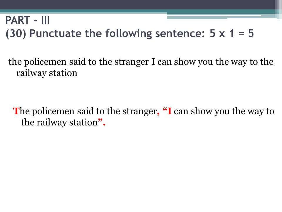 PART - III (30) Punctuate the following sentence: 5 x 1 = 5