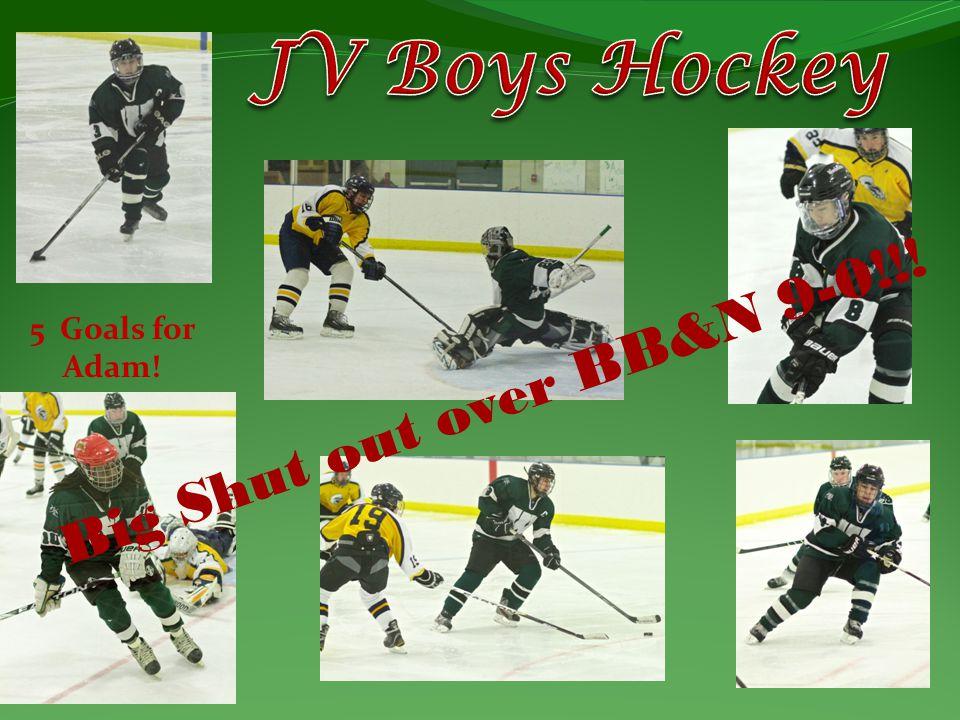 JV Boys Hockey 5 Goals for Adam! Big Shut out over BB&N 9-0!!!