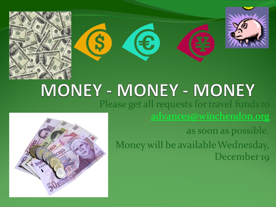 MONEY - MONEY - MONEY Please get all requests for travel funds to advances@winchendon.org. as soon as possible.