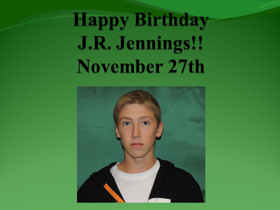 Happy Birthday J.R. Jennings!! November 27th