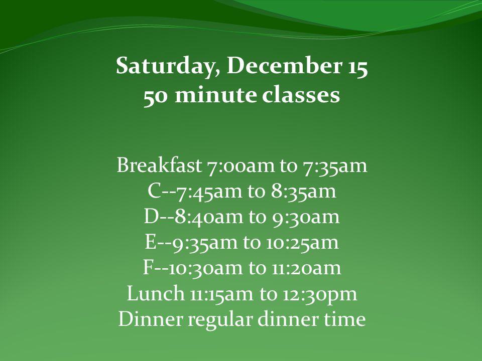 Saturday, December 15 50 minute classes.