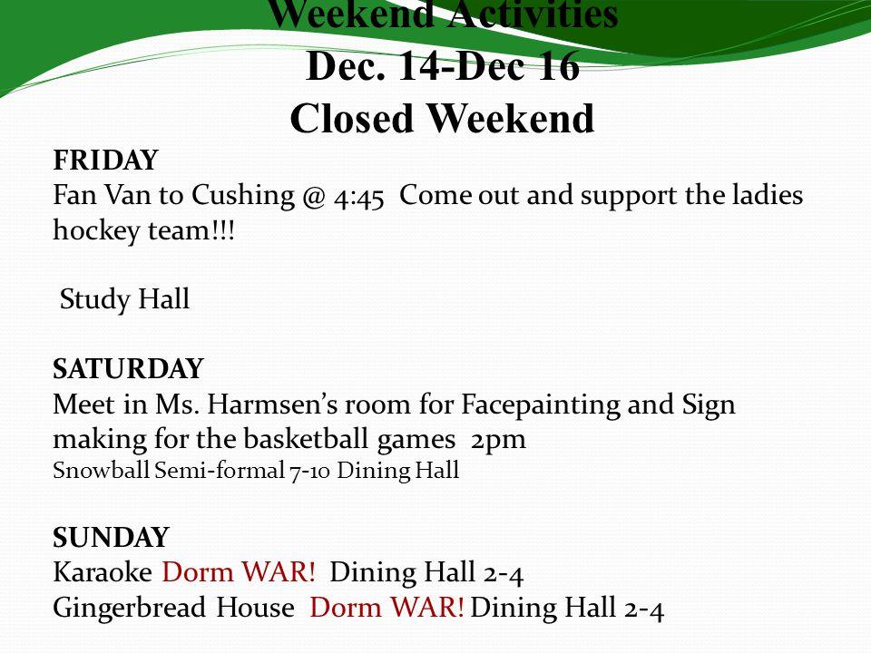 Weekend Activities Dec. 14-Dec 16 Closed Weekend FRIDAY