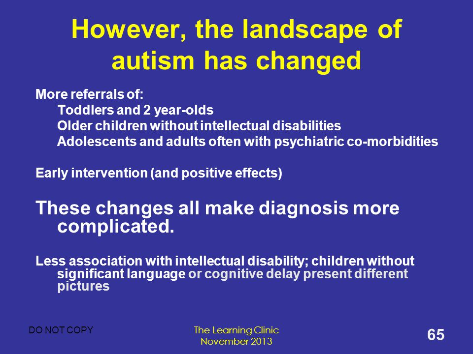 However, the landscape of autism has changed