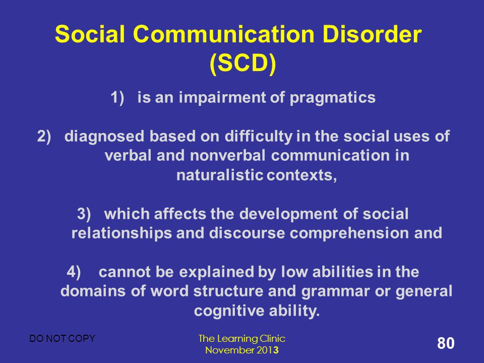 Social Communication Disorder (SCD) is an impairment of pragmatics
