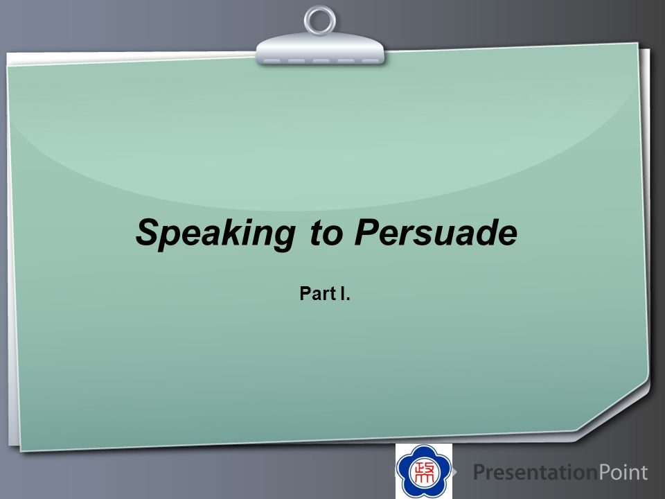 Speaking to Persuade Part I.