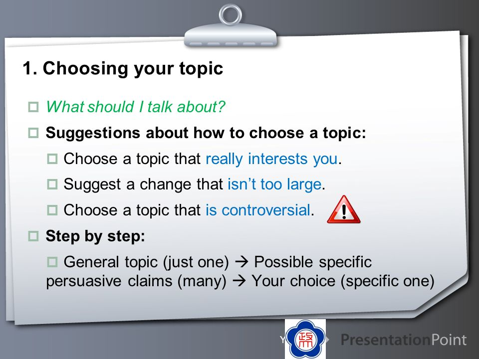 1. Choosing your topic What should I talk about