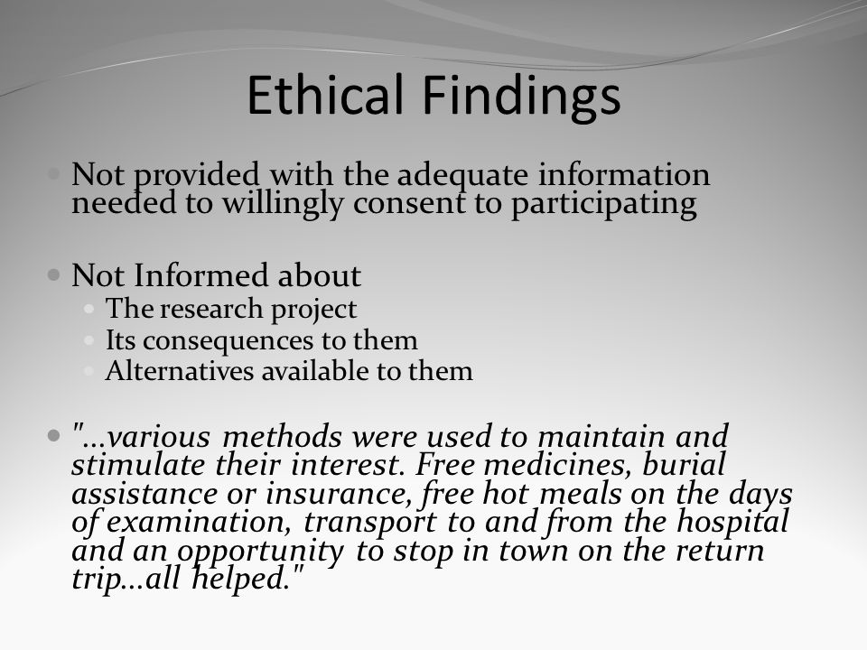 Ethical Findings Not provided with the adequate information needed to willingly consent to participating.