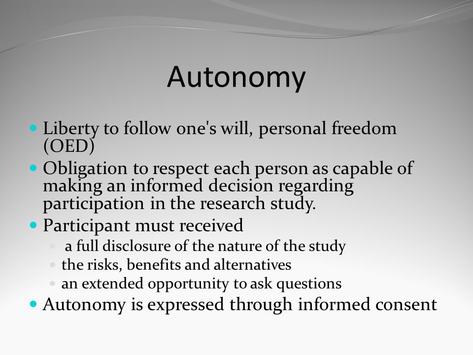 Autonomy Liberty to follow one s will, personal freedom (OED)