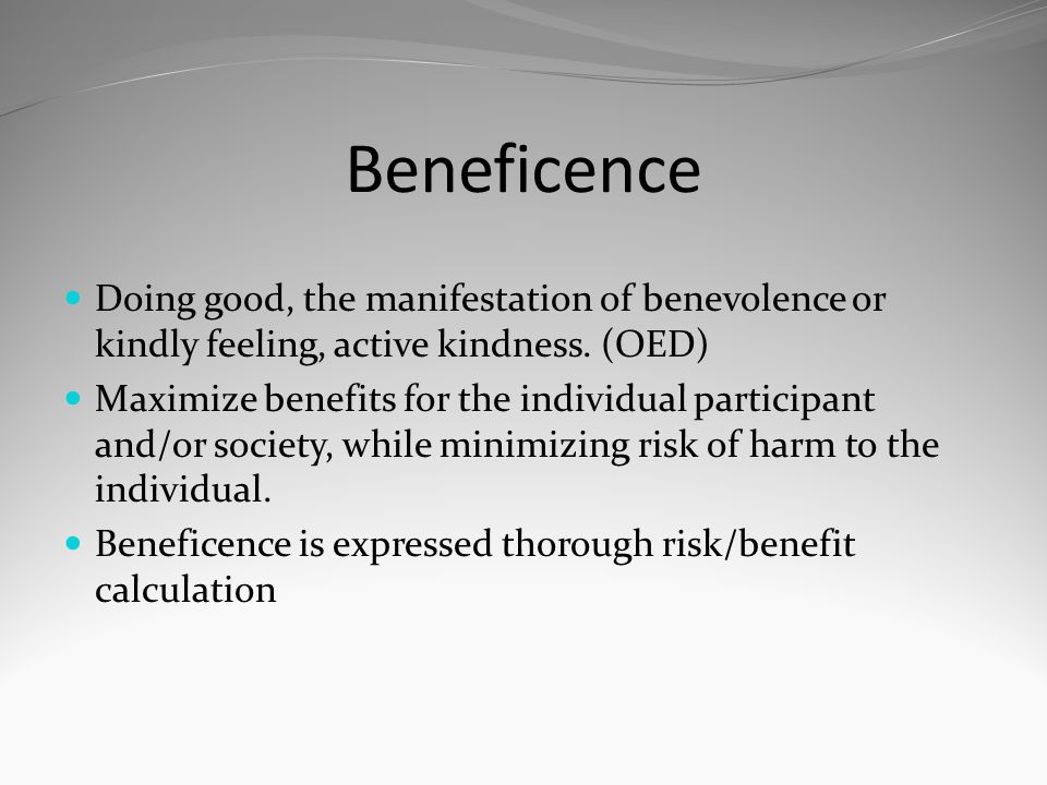 Beneficence Doing good, the manifestation of benevolence or kindly feeling, active kindness. (OED)