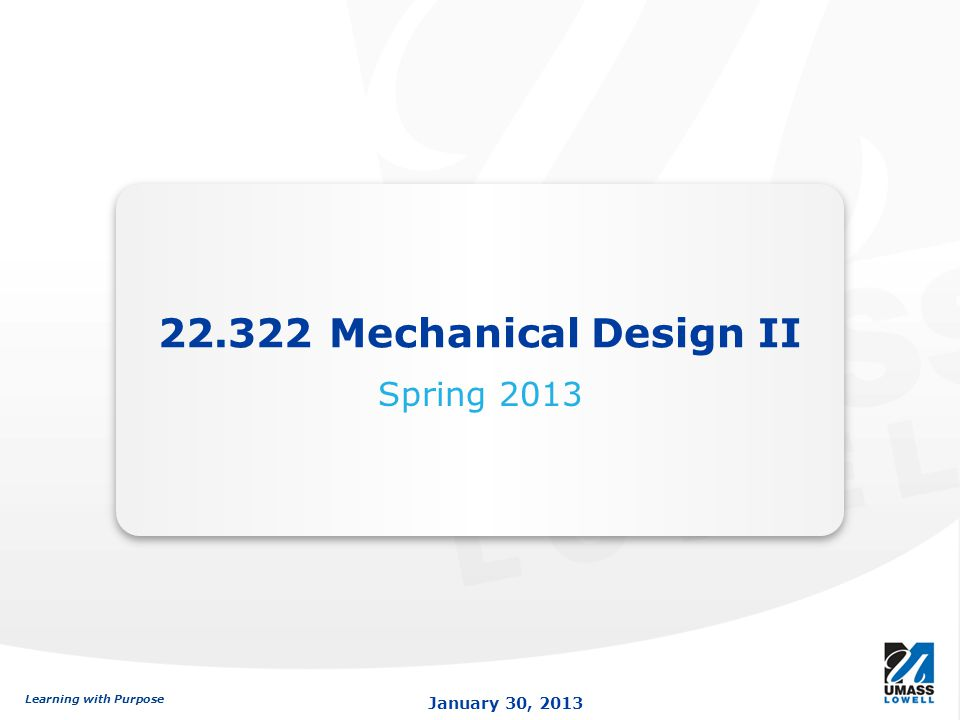 22.322 Mechanical Design II Spring 2013
