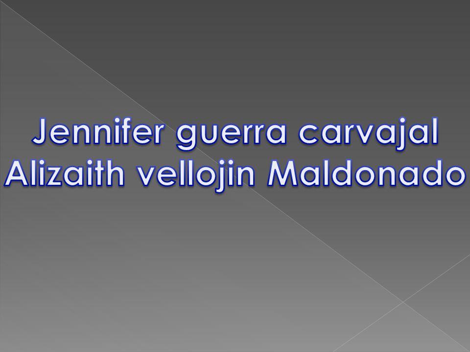 Jennifer guerra carvajal Alizaith vellojin Maldonado