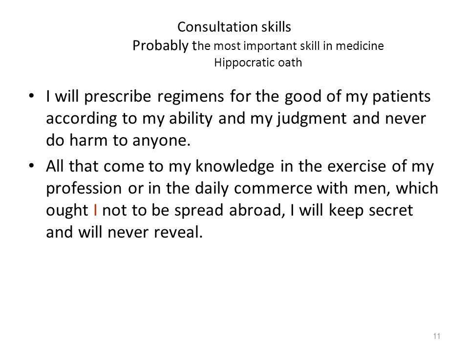 Consultation skills Probably the most important skill in medicine Hippocratic oath