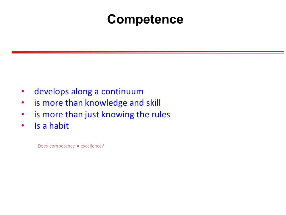 Competence develops along a continuum is more than knowledge and skill