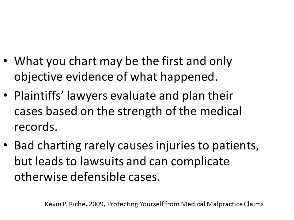 What you chart may be the first and only objective evidence of what happened.