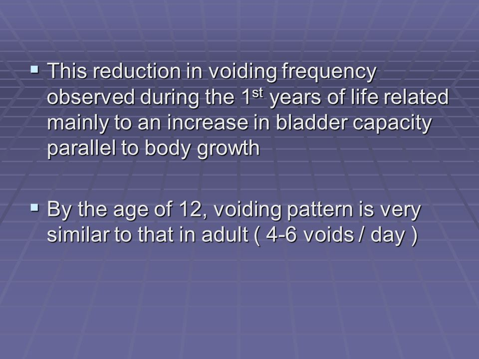 This reduction in voiding frequency observed during the 1st years of life related mainly to an increase in bladder capacity parallel to body growth