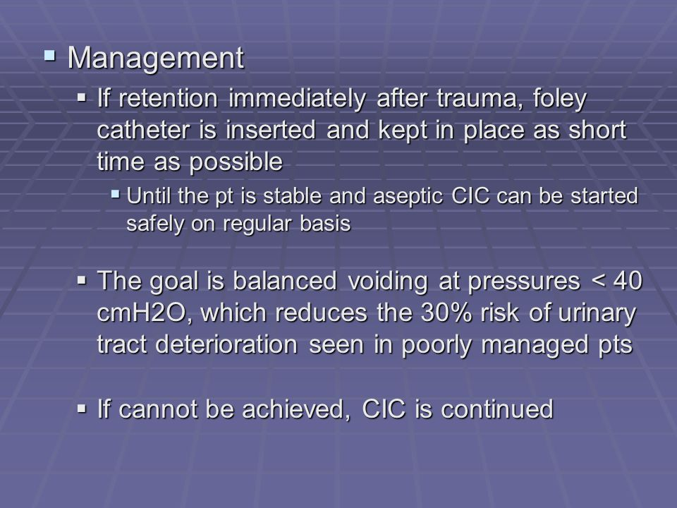 Management If retention immediately after trauma, foley catheter is inserted and kept in place as short time as possible.