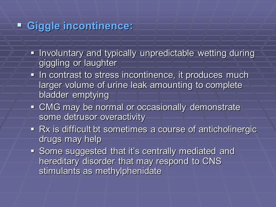 Giggle incontinence: Involuntary and typically unpredictable wetting during giggling or laughter.