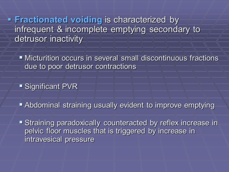 Fractionated voiding is characterized by infrequent & incomplete emptying secondary to detrusor inactivity