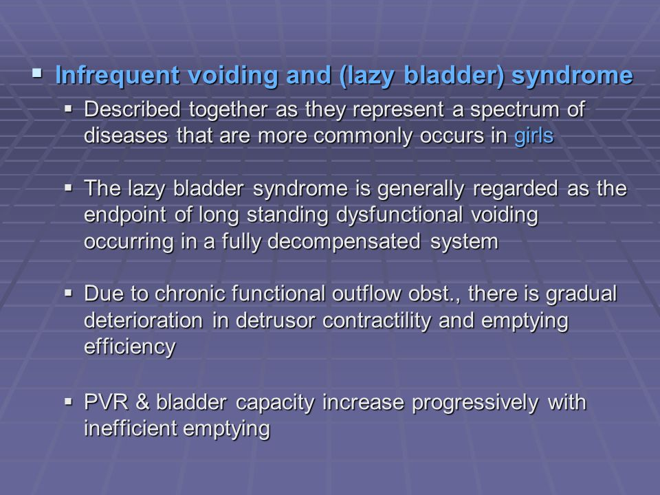 Infrequent voiding and (lazy bladder) syndrome