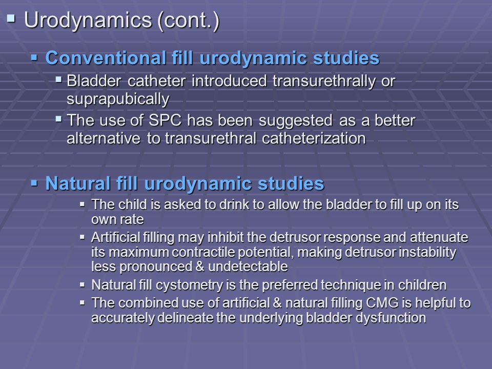 Urodynamics (cont.) Conventional fill urodynamic studies
