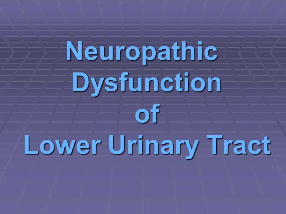Neuropathic Dysfunction of Lower Urinary Tract