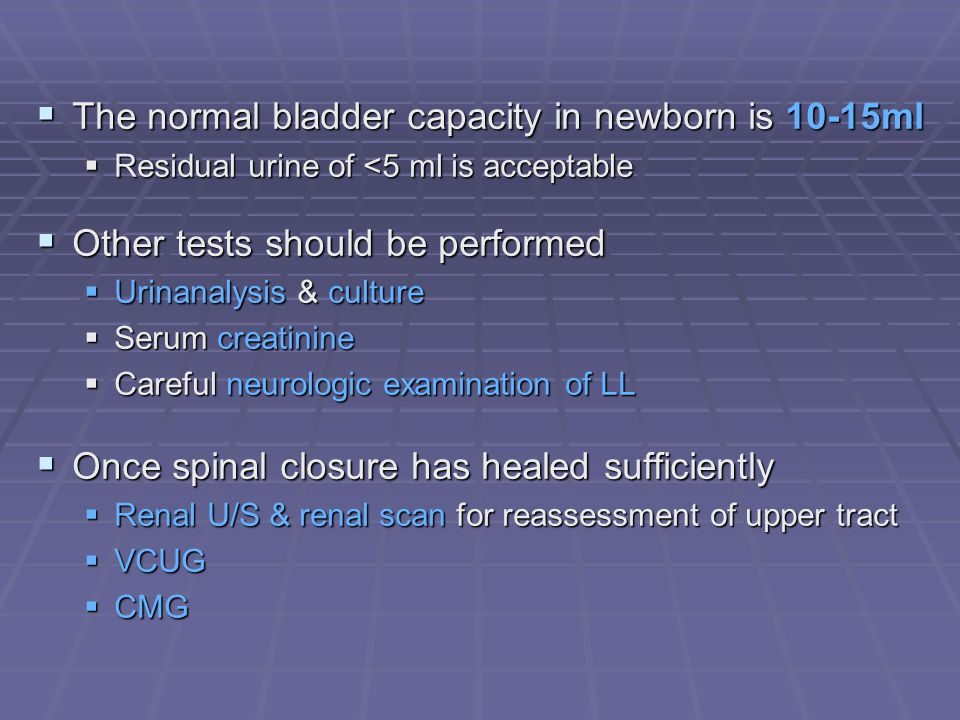 The normal bladder capacity in newborn is 10-15ml