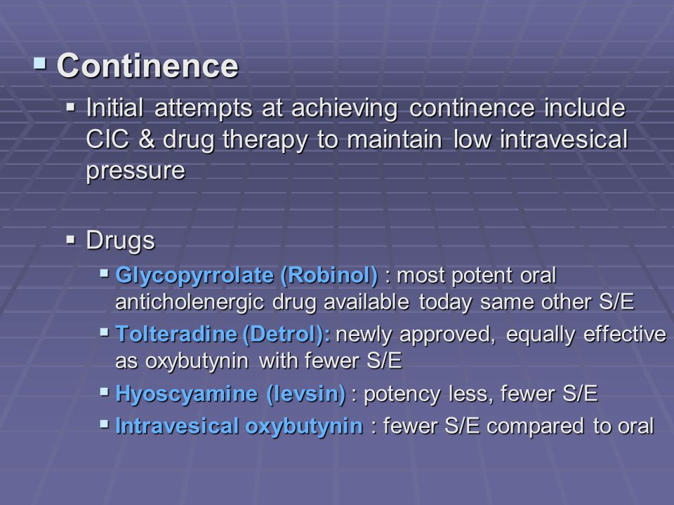 Continence Initial attempts at achieving continence include CIC & drug therapy to maintain low intravesical pressure.