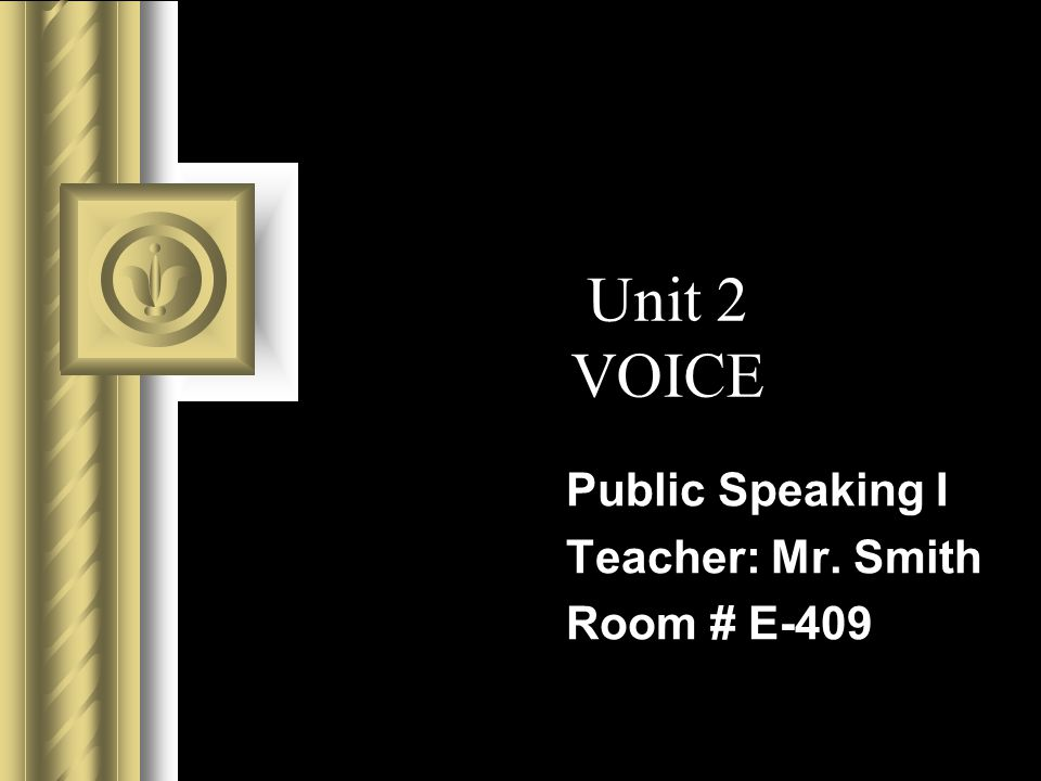 Public Speaking I Teacher: Mr. Smith Room # E-409