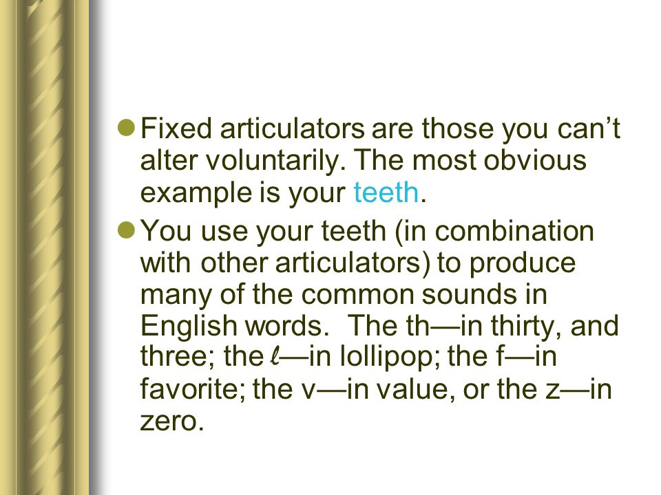 Fixed articulators are those you can't alter voluntarily