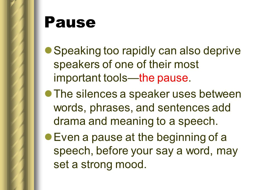 Pause Speaking too rapidly can also deprive speakers of one of their most important tools—the pause.