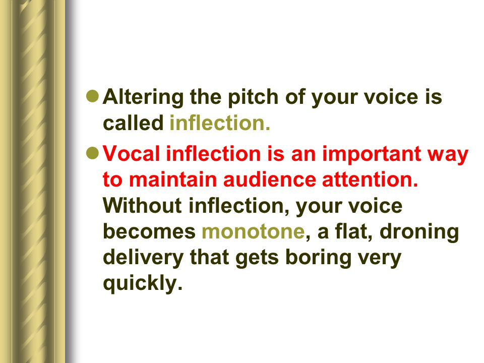 Altering the pitch of your voice is called inflection.