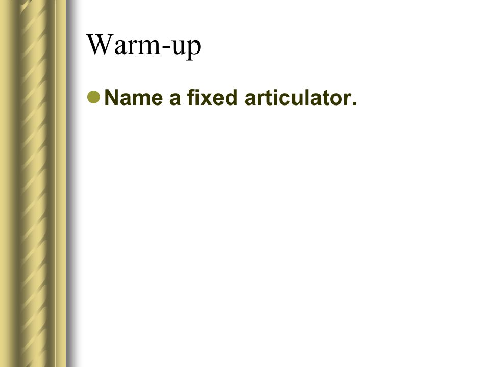 Warm-up Name a fixed articulator.