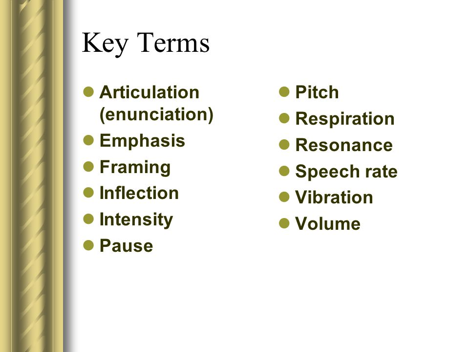 Key Terms Articulation (enunciation) Emphasis Framing Inflection