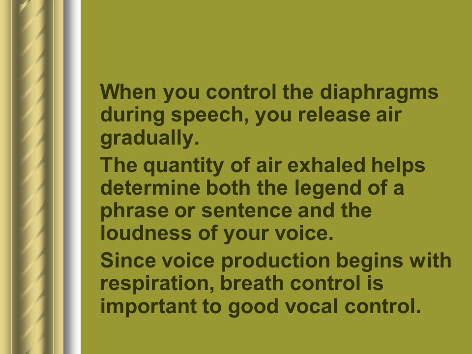When you control the diaphragms during speech, you release air gradually.