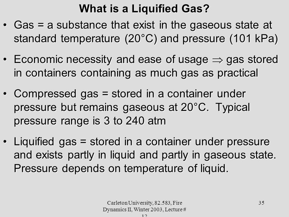 What is a Liquified Gas Gas = a substance that exist in the gaseous state at standard temperature (20°C) and pressure (101 kPa)